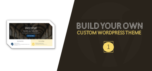 Build Your Own Custom WordPress Theme - Part 1